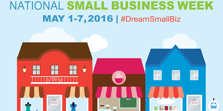 Celebrate National Small Business Week May 1-7, 2016 - #DreamSmallBiz